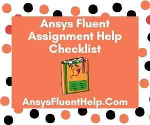 Ansys Fluent Assignment Help Checklist
