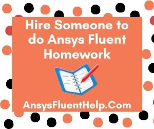 Hire Someone to do Ansys Fluent Homework