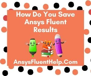 How Do You Save Ansys Fluent Results